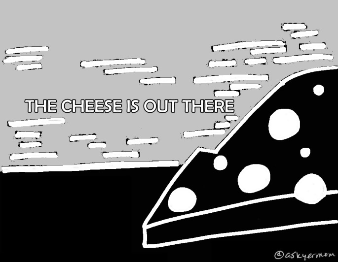 cheese is out there